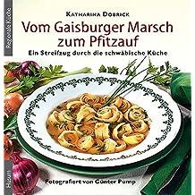 Vom Gaisburger Marsch zum Pfitzauf: Ein Streifzug durch die schwäbische Küche