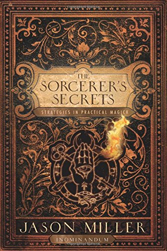 The Sorcerer's Secrets: Strategies in Practical Magick