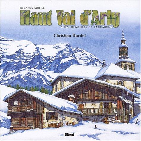Regards sur le Haut Val d'Arly : Sites, demeures et patrimoine