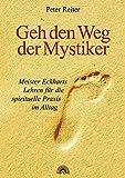 Geh den Weg der Mystiker. Meister Eckharts Lehren für die spirituelle Praxis im Alltag