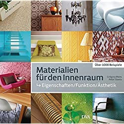 Materialien für den Innenraum: Eigenschaften – Funktion – Ästhetik. Über 1000 Beispiele