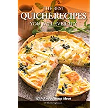 The Best Quiche Recipes You Will Ever Try: With and Without Meat (English Edition)