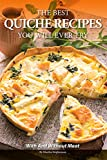 The Best Quiche Recipes You Will Ever Try: With and Without Meat