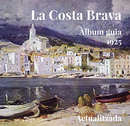 La Costa Brava. Àlbum Guia 1925 (La Talaia Clàssics)