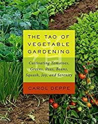 The Tao of Vegetable Gardening: Cultivating Tomatoes, Greens, Peas, Beans, Squash, Joy, and Serenity by Carol Deppe (2015-01-30)