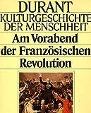 Am Vorabend der Französischen Revolution (Kulturgeschichte der Menschheit, Band 16)