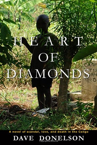 Heart Of Diamonds: A novel of scandal, love, and death in the Congo