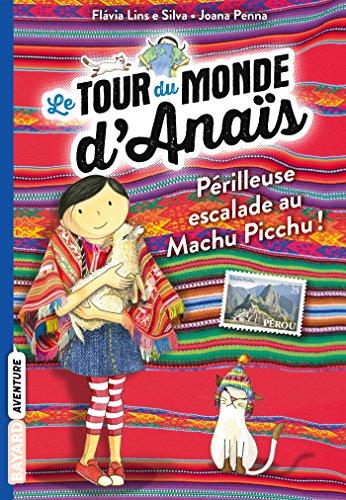 Le tour du monde d'Anaïs, T4 : Périlleuse escalade au Machu Picchu !