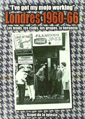 Londres 1960-1966 - los mods, los clubs, los grupos, la herencia por Angel De La Iglesia