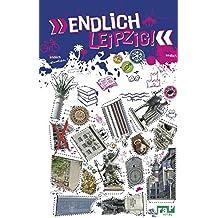"""""""Endlich Leipzig!"""": Dein Stadtführer (»Endlich ...!« Dein Stadtführer)"""