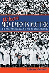 When Movements Matter: The Townsend Plan and the Rise of Social Security (Princeton Studies in American Politics: Historical, International, and Comparative Perspectives) by Edwin Amenta (2008-07-21)