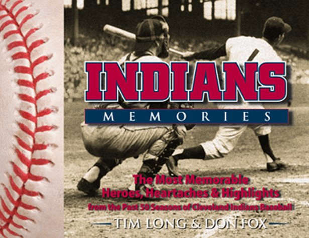 Indians Memories: Heroes, Heartaches and Highlights from the Last 50 Years of Cleveland Indians por Tim Long