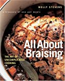 [ All about Braising: The Art of Uncomplicated Cooking Stevens, Molly ( Author ) ] { Hardcover } 2004