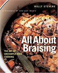 [ ALL ABOUT BRAISING: THE ART OF UNCOMPLICATED COOKING ] All about Braising: The Art of Uncomplicated Cooking By Stevens, Molly ( Author ) Oct-2004 [ Hardcover ]