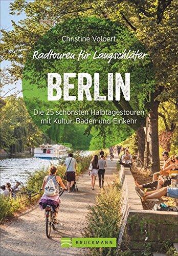 Radtouren für Langschläfer Berlin: Die 25 schönsten Halbtagestouren in der Hauptstadt und Umgebung. Fahrrad-Ausflüge für Langschläfer und Familien mit Kindern, Berliner und Berlin-Besucher