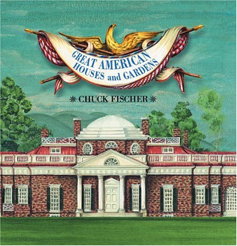 Great American Houses and Gardens: A pop up book por Chuck Fischer