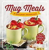 Mug Meals: Im Becher gekocht - blitzschnell serviert: Herzhaft frische Snacks aus der Mikrowelle