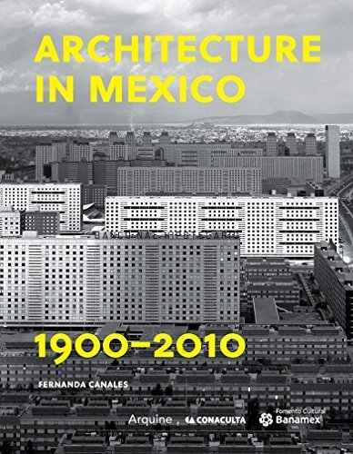 Architecture in Mexico 1900-2010: The Construction of Modernity: Works, Design, Art, and Thought by Fernanda Caneles (2014-06-01)