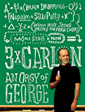 3 x Carlin: An Orgy of George including Brain Droppings, Napalm and Silly Putty, and When Will Jesus Bring the Pork Chops? (English Edition)