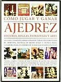 Cómo Jugar y Ganar Ajedrez: Historia, Reglas, Estrategia y Arte (Obras Prácticas)