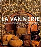 La Vannerie - Techniques et Traditions à travers le monde
