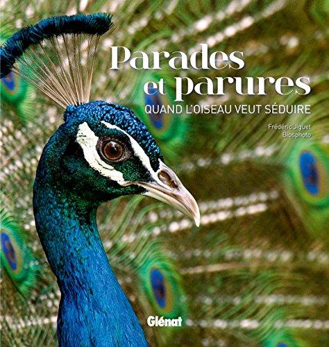 Parades et parures : quand l'oiseau veut séduire par Frédéric Jiguet