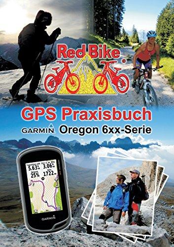 GPS Praxisbuch Garmin Oregon 6xx-Serie: Praxis- und modellbezogen für einen schnellen Einstieg (GPS Praxisbuch-Reihe von Red Bike)
