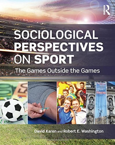 Sociological Perspectives on Sport: The Games Outside the Games (Sociology Re-Wired) (2015-04-16)