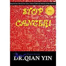 Stop Cancer!: Stop, Reverse and Prevent Cancer, 100% Guaranteed, Medical Contact, Chinese Traditional Medicine and Other Medicines (English Edition)