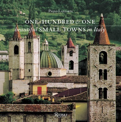 One Hundred and One Beautiful Small Towns in Italy: Written by Paolo Lazzarin, 2014 Edition, Publisher: Rizzoli International Publications [Hardcover] thumbnail