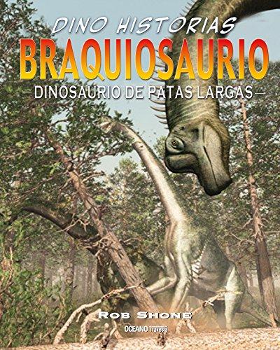 Braquiosaurio. Dinosaurio De Patas Largas (Dino historias) por Rob Shone