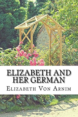 Elizabeth And Her German: (Elizabeth Von Arnim Classics Collection)