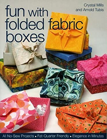 Fun with Folded Fabric Boxes: All No-Sew Projects, Fat-Quarter Friendly, Elegance in Minutes by Crystal Elaine Mills (2007-05-01)
