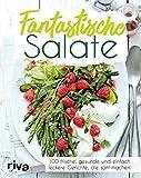 Fantastische Salate: 100 frische, gesunde und einfach leckere Gerichte, die satt machen