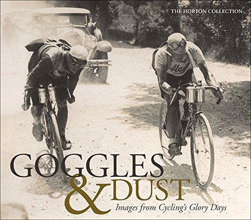 Goggles & Dust: Images from Cycling's Glory Days by The Horton Collection (2014-09-30)