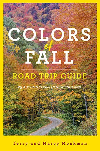 Colors of Fall Road Trip Guide: 25 Autumn Tours in New England (Second Edition) (English Edition)