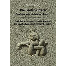 Die Seelenerrater. Dostojewski - Nietzsche - Freud: Drei Betrachtungen vom Blickwinkel der psychodynamischen Homöopathie