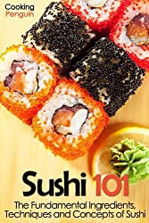 Sushi 101: The Fundamental Ingredients, Techniques and Concepts of Sushi (English Edition)