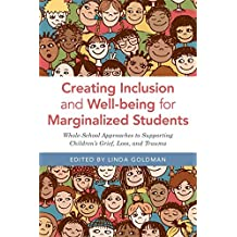 Creating Inclusion and Well-being for Marginalized Students: Whole-School Approaches to Supporting Children's Grief, Loss, and Trauma