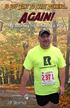 So You Want To Start Running...Again! My Journey from Tired to 10K (English Edition) von [Stevenson, Jeff]