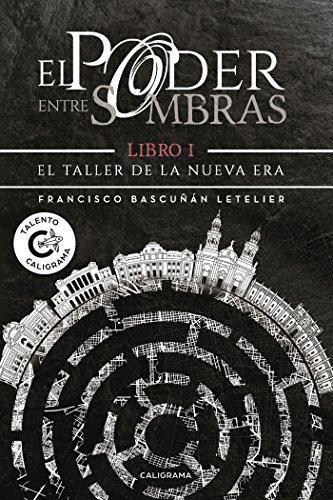 El Taller de la Nueva Era (El poder entre sombras 1) por Francisco Bascuñán Letelier