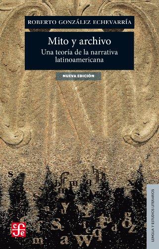 Mito y archivo. Una teoría de la narrativa latinoamericana (Seccion de Obras de Lengua y Estudios Literarios)