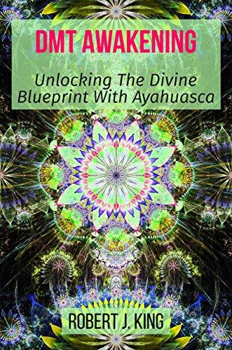 DMT Awakening: Unlocking the Divine Blueprint with Ayahuasca (English Edition)