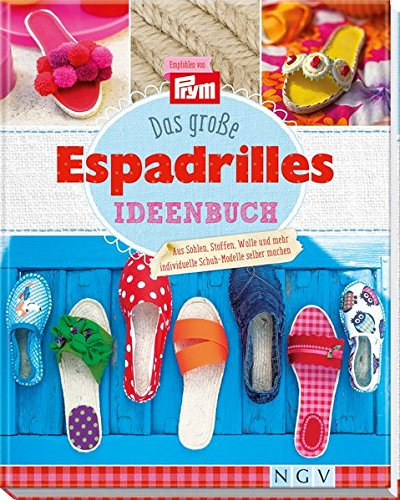 Das große Espadrilles-Ideenbuch: Aus Sohlen, Stoffen, Wolle und mehr individuelle Schuh-Modelle selber machen. Empfohlen von Prym