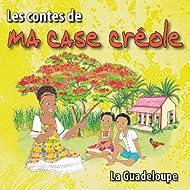 Les contes de ma case créole (La Guadeloupe)