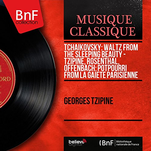 Tchaikovsky: Waltz from The Sleeping Beauty - Tzipine, Rosenthal, Offenbach: Potpourri from La Gaîeté parisienne (Mono Version)