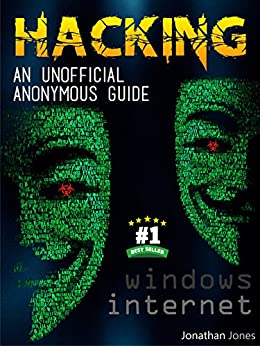 HACKING : An unofficial anonymous guide : Windows and Internet (English Edition) par [Jones, Jonathan]