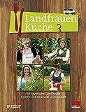 Landfrauenküche 3: 14 bayerische Landfrauen kochen mit Herz und Leidenschaft