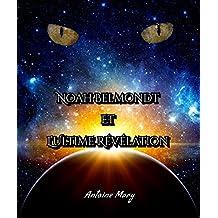 Noah Belmondt et l'Ultime Révélation: Tome IV / IV