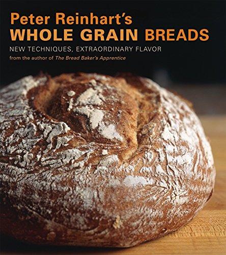 Peter Reinhart's Whole Grain Breads: New Techniques, Extraordinary Flavor por Peter Reinhart